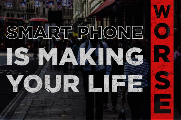 12 Ways your smartphone is making your life worse-min